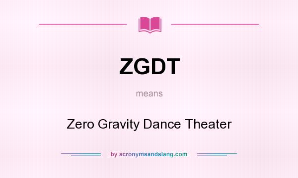 What does ZGDT mean? It stands for Zero Gravity Dance Theater