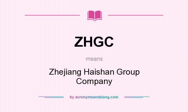 What does ZHGC mean? It stands for Zhejiang Haishan Group Company