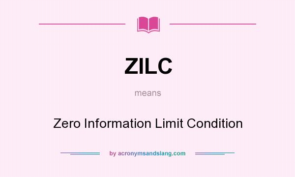 What does ZILC mean? It stands for Zero Information Limit Condition