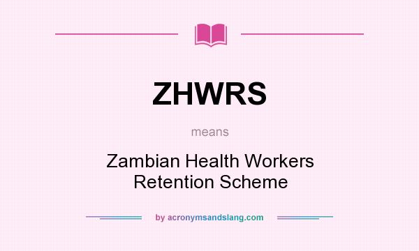 What does ZHWRS mean? It stands for Zambian Health Workers Retention Scheme