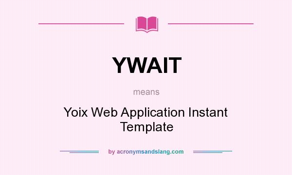 What does YWAIT mean? It stands for Yoix Web Application Instant Template