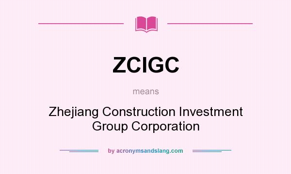 What does ZCIGC mean? It stands for Zhejiang Construction Investment Group Corporation