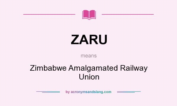What does ZARU mean? It stands for Zimbabwe Amalgamated Railway Union