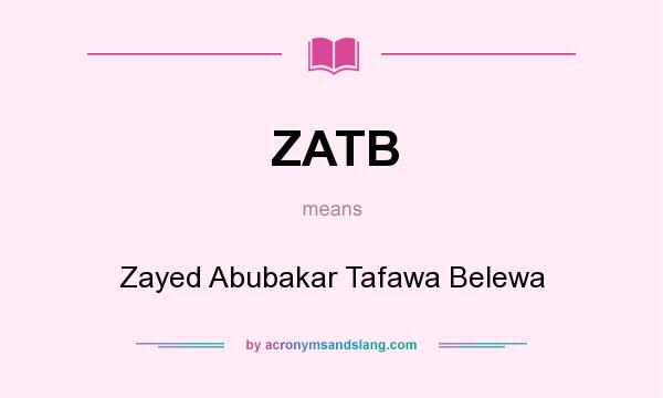 What does ZATB mean? It stands for Zayed Abubakar Tafawa Belewa