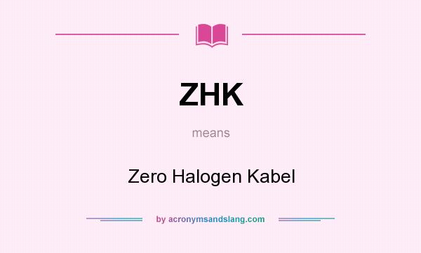 What does ZHK mean? It stands for Zero Halogen Kabel