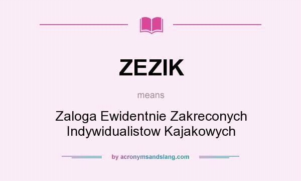 What does ZEZIK mean? It stands for Zaloga Ewidentnie Zakreconych Indywidualistow Kajakowych