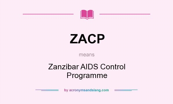 What does ZACP mean? It stands for Zanzibar AIDS Control Programme