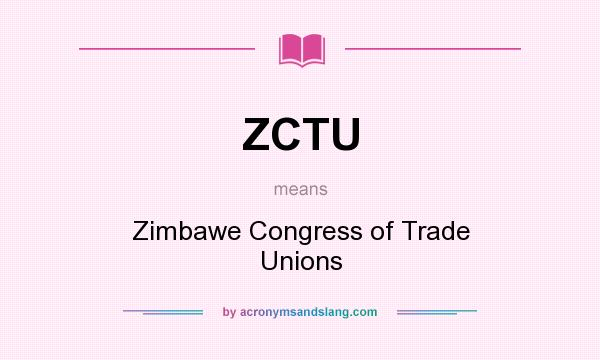 What does ZCTU mean? It stands for Zimbawe Congress of Trade Unions