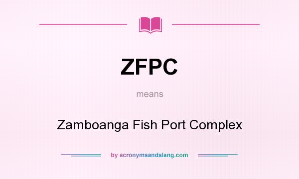 What does ZFPC mean? It stands for Zamboanga Fish Port Complex