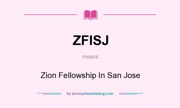 What does ZFISJ mean? It stands for Zion Fellowship In San Jose