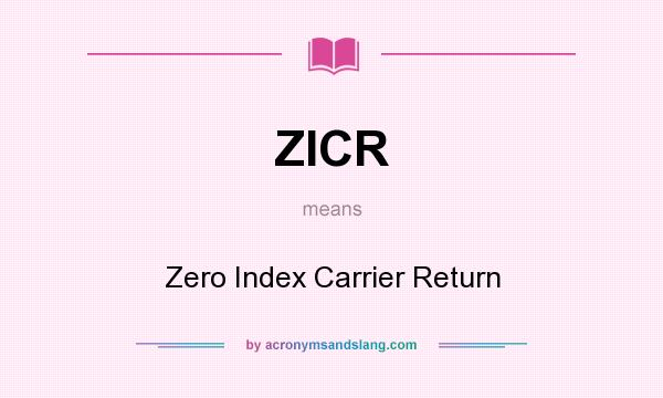 What does ZICR mean? It stands for Zero Index Carrier Return