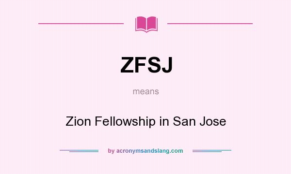 What does ZFSJ mean? It stands for Zion Fellowship in San Jose