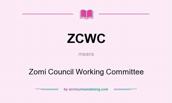 What does ZCWC mean? It stands for Zomi Council Working Committee
