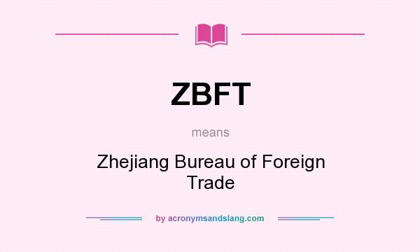 What does ZBFT mean? It stands for Zhejiang Bureau of Foreign Trade