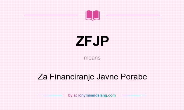 What does ZFJP mean? It stands for Za Financiranje Javne Porabe