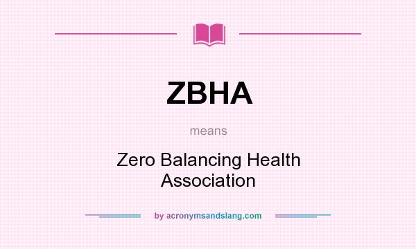 What does ZBHA mean? It stands for Zero Balancing Health Association