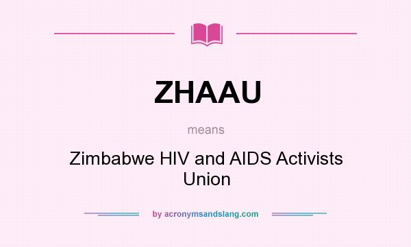 What does ZHAAU mean? It stands for Zimbabwe HIV and AIDS Activists Union