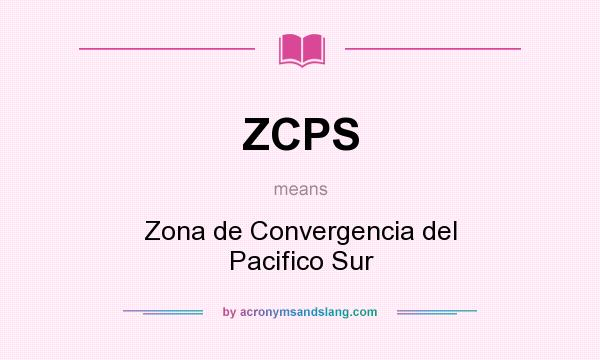 What does ZCPS mean? It stands for Zona de Convergencia del Pacifico Sur