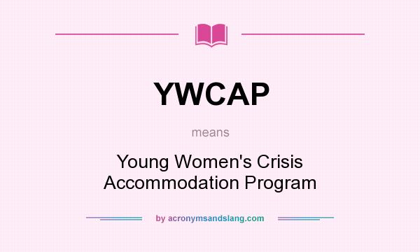 What does YWCAP mean? It stands for Young Women`s Crisis Accommodation Program