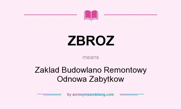 What does ZBROZ mean? It stands for Zaklad Budowlano Remontowy Odnowa Zabytkow