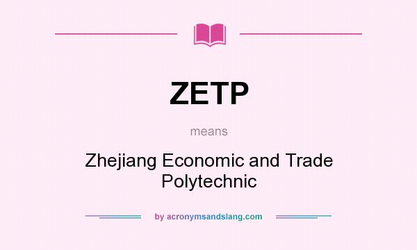 What does ZETP mean? It stands for Zhejiang Economic and Trade Polytechnic