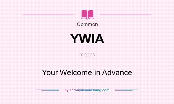 What does YWIA mean? It stands for Your Welcome in Advance