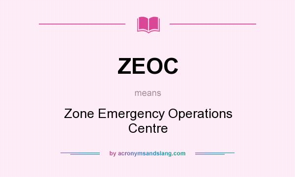 What does ZEOC mean? It stands for Zone Emergency Operations Centre