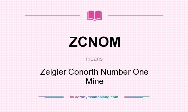 What does ZCNOM mean? It stands for Zeigler Conorth Number One Mine