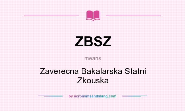 What does ZBSZ mean? It stands for Zaverecna Bakalarska Statni Zkouska
