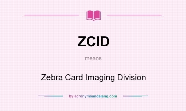 What does ZCID mean? It stands for Zebra Card Imaging Division