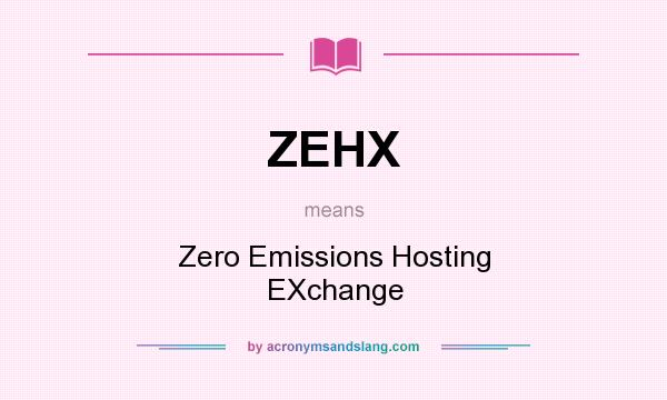 What does ZEHX mean? It stands for Zero Emissions Hosting EXchange