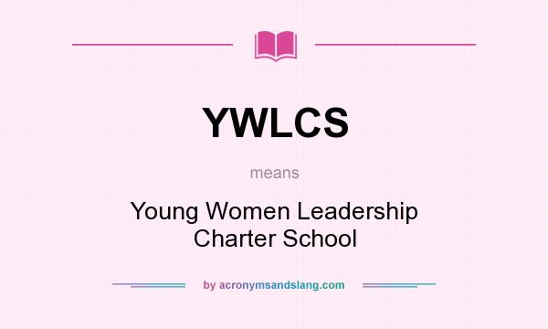 What does YWLCS mean? It stands for Young Women Leadership Charter School