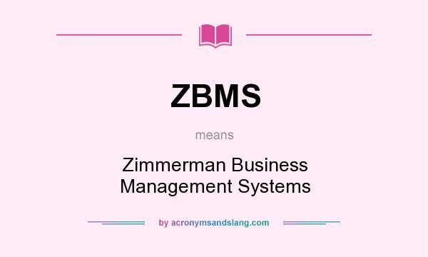 What does ZBMS mean? It stands for Zimmerman Business Management Systems