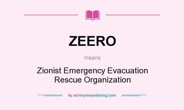 What does ZEERO mean? It stands for Zionist Emergency Evacuation Rescue Organization