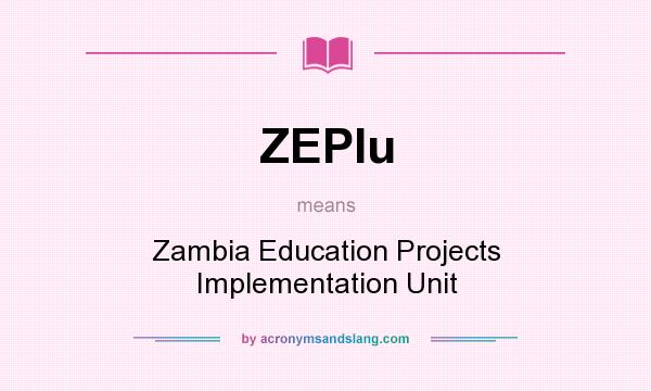 What does ZEPIu mean? It stands for Zambia Education Projects Implementation Unit