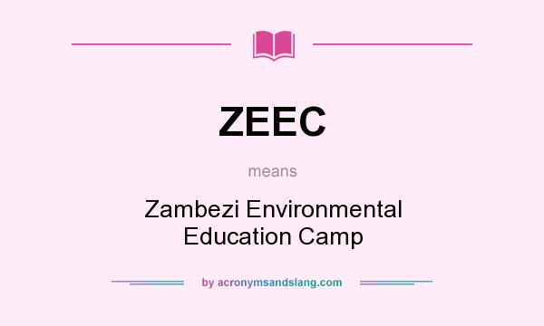 What does ZEEC mean? It stands for Zambezi Environmental Education Camp