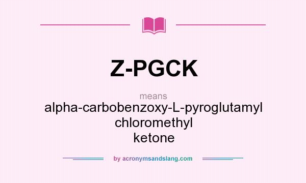 What does Z-PGCK mean? It stands for alpha-carbobenzoxy-L-pyroglutamyl chloromethyl ketone