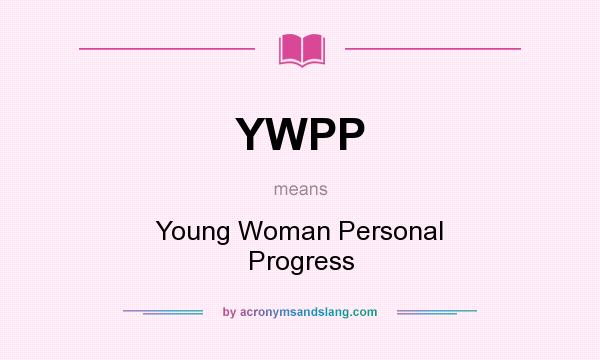 What does YWPP mean? It stands for Young Woman Personal Progress