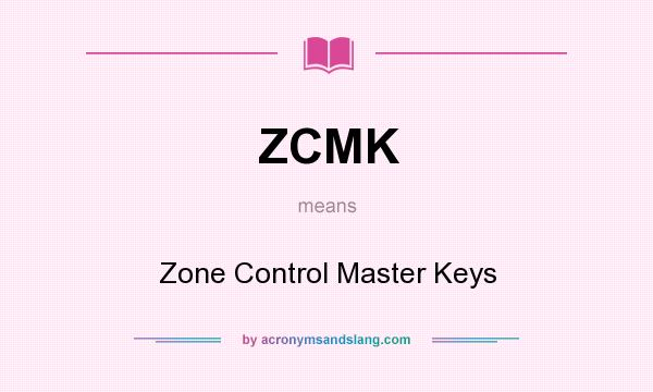 What does ZCMK mean? It stands for Zone Control Master Keys