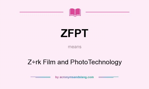 What does ZFPT mean? It stands for Z÷rk Film and PhotoTechnology