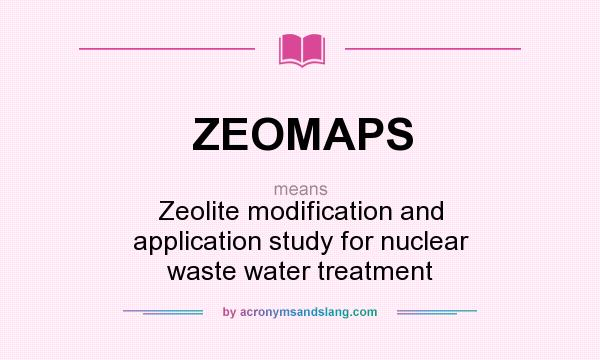 What does ZEOMAPS mean? It stands for Zeolite modification and application study for nuclear waste water treatment