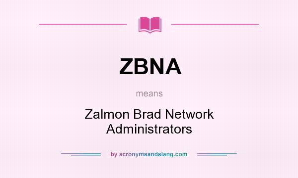 What does ZBNA mean? It stands for Zalmon Brad Network Administrators