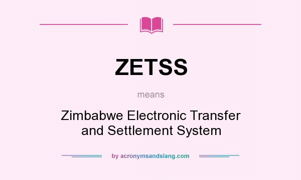 What does ZETSS mean? It stands for Zimbabwe Electronic Transfer and Settlement System