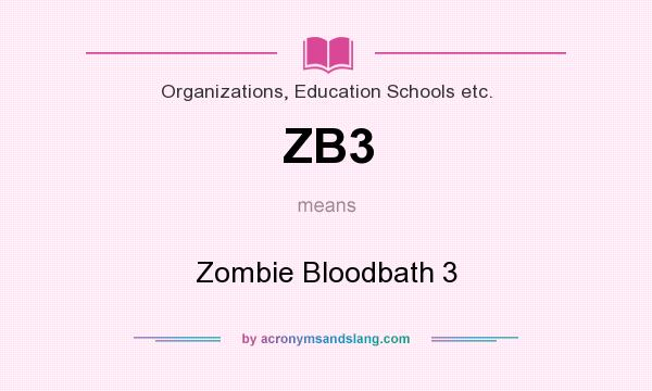 What does ZB3 mean? It stands for Zombie Bloodbath 3