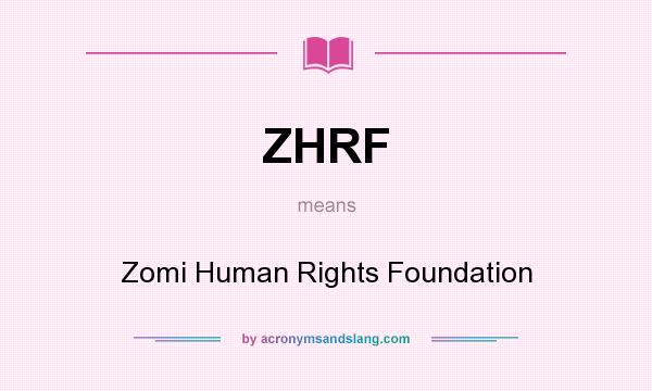 What does ZHRF mean? It stands for Zomi Human Rights Foundation
