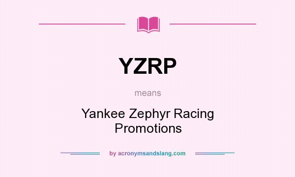 What does YZRP mean? It stands for Yankee Zephyr Racing Promotions