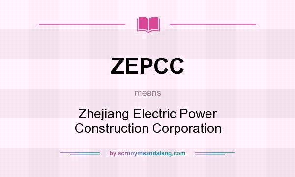 What does ZEPCC mean? It stands for Zhejiang Electric Power Construction Corporation