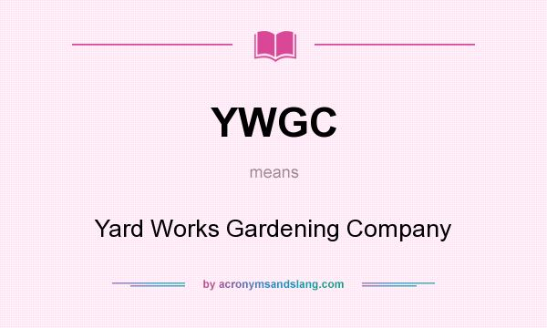 What does YWGC mean? It stands for Yard Works Gardening Company