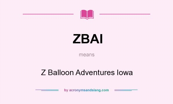 What does ZBAI mean? It stands for Z Balloon Adventures Iowa