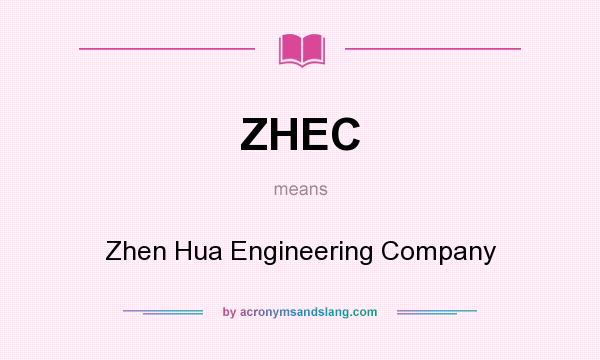 What does ZHEC mean? It stands for Zhen Hua Engineering Company